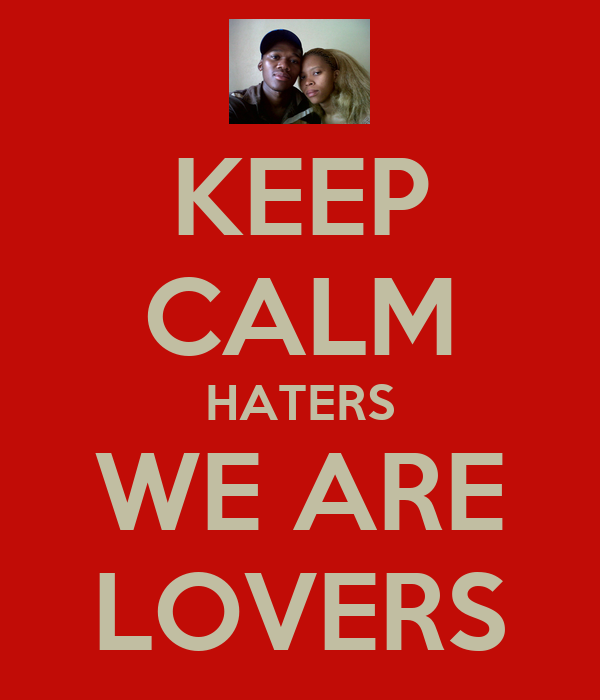 KEEP CALM HATERS WE ARE LOVERS