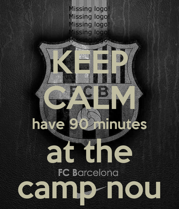 KEEP CALM have 90 minutes at the camp nou