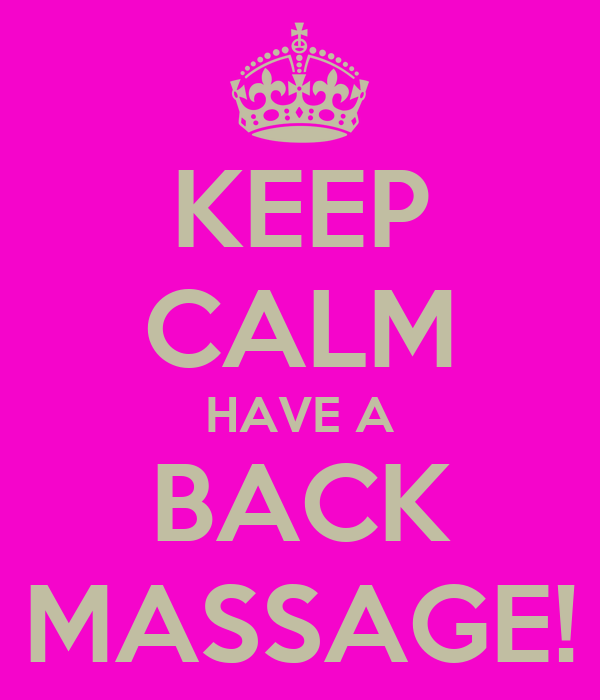 KEEP CALM HAVE A BACK MASSAGE!