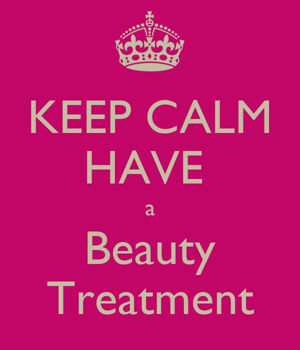 KEEP CALM HAVE  a Beauty Treatment