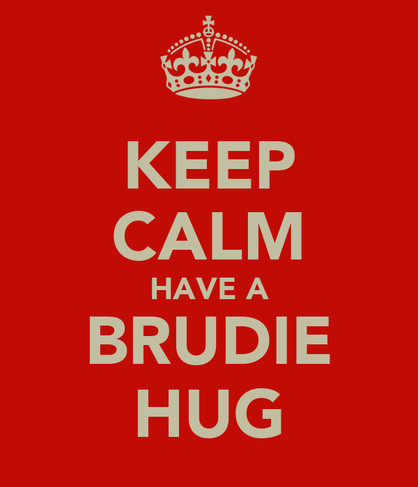 KEEP CALM HAVE A BRUDIE HUG