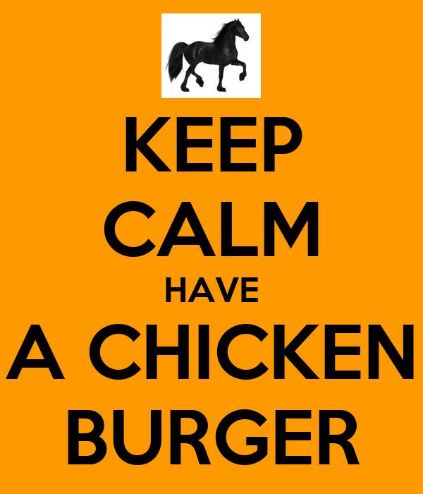 KEEP CALM HAVE A CHICKEN BURGER