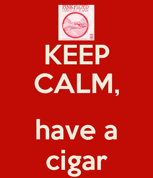 KEEP CALM,  have a cigar