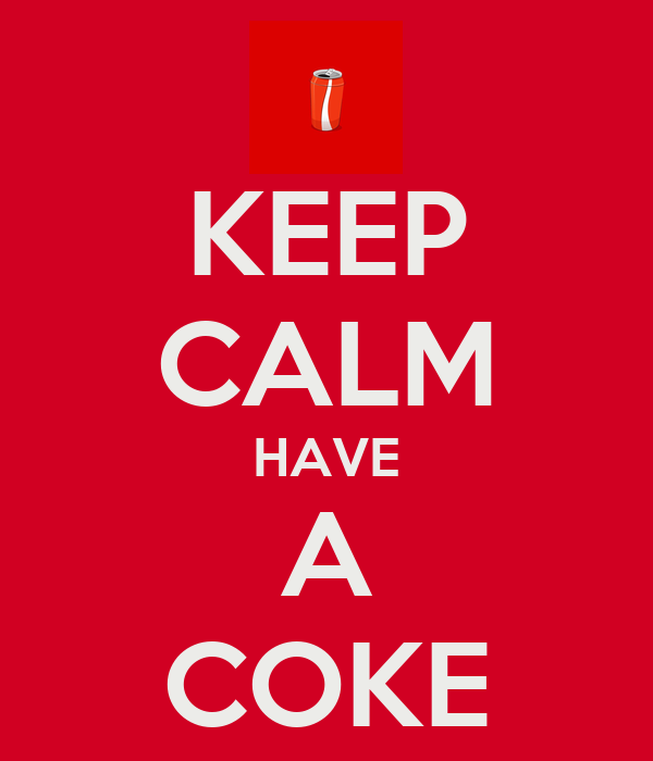 KEEP CALM HAVE A COKE