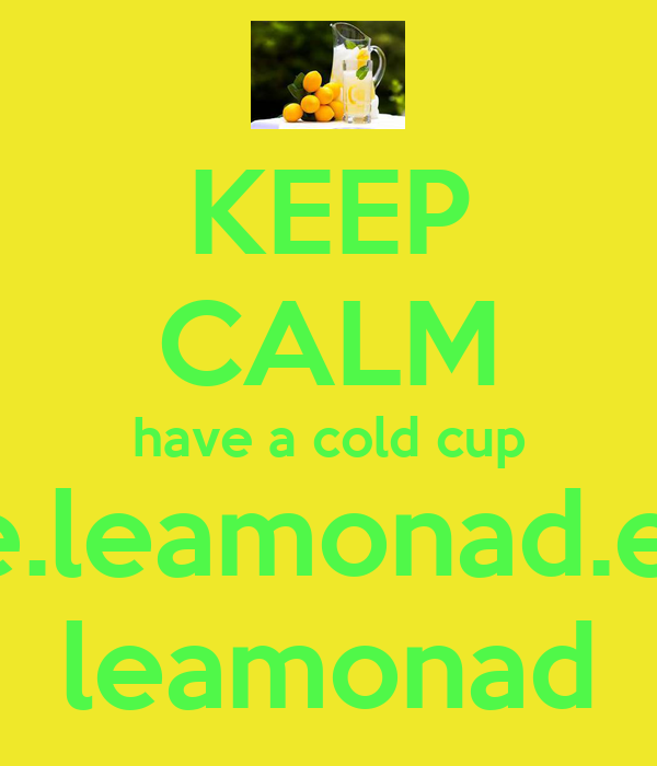 KEEP CALM have a cold cup of e.leamonad.ears leamonad