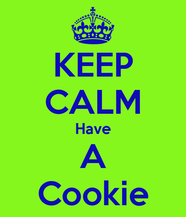 KEEP CALM Have A Cookie