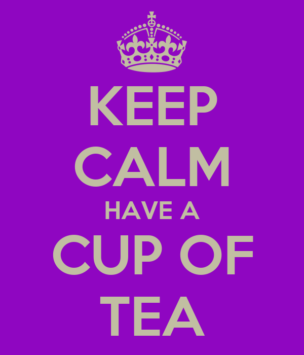 KEEP CALM HAVE A CUP OF TEA