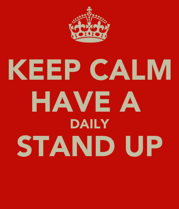 KEEP CALM HAVE A  DAILY STAND UP