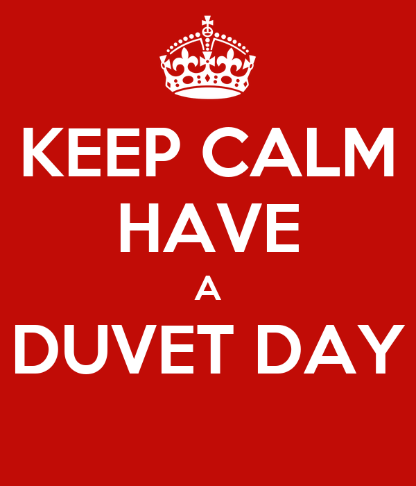KEEP CALM HAVE A DUVET DAY