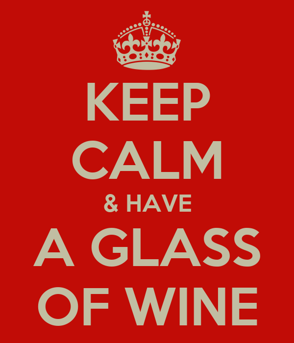 KEEP CALM & HAVE A GLASS OF WINE