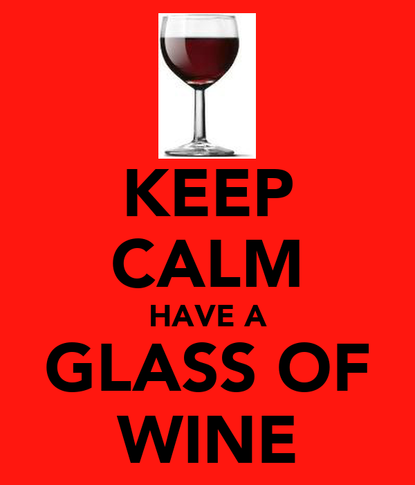 KEEP CALM HAVE A GLASS OF WINE