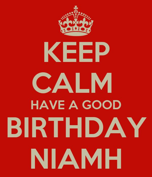 KEEP CALM  HAVE A GOOD BIRTHDAY NIAMH