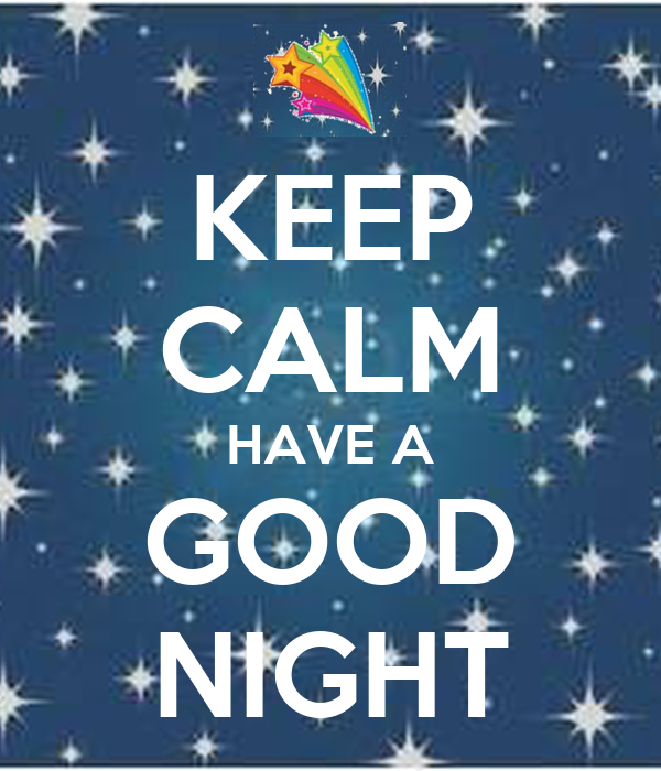 KEEP CALM HAVE A GOOD NIGHT
