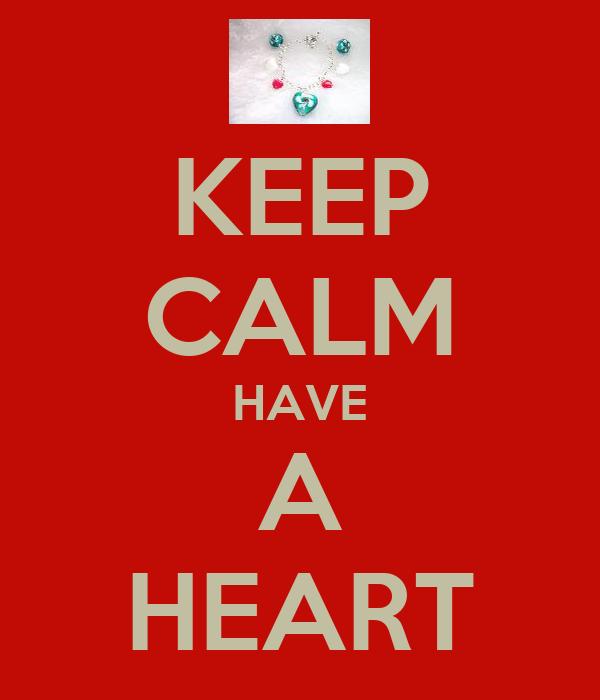KEEP CALM HAVE A HEART