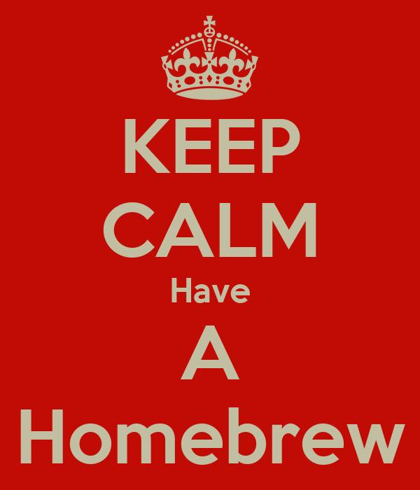 KEEP CALM Have A Homebrew