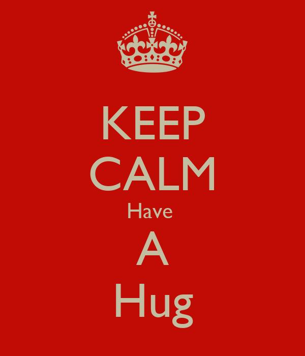 KEEP CALM Have  A Hug