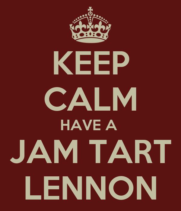 KEEP CALM HAVE A  JAM TART LENNON