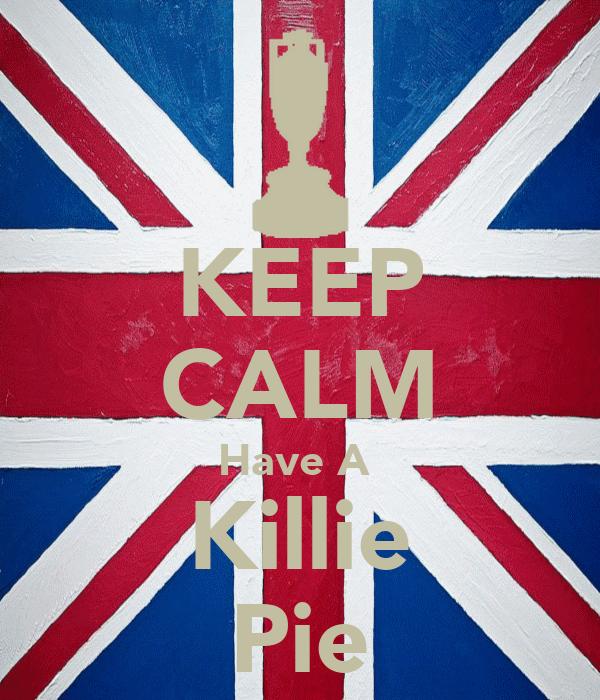 KEEP CALM Have A  Killie Pie