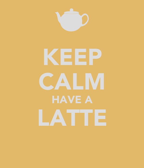 KEEP CALM HAVE A LATTE