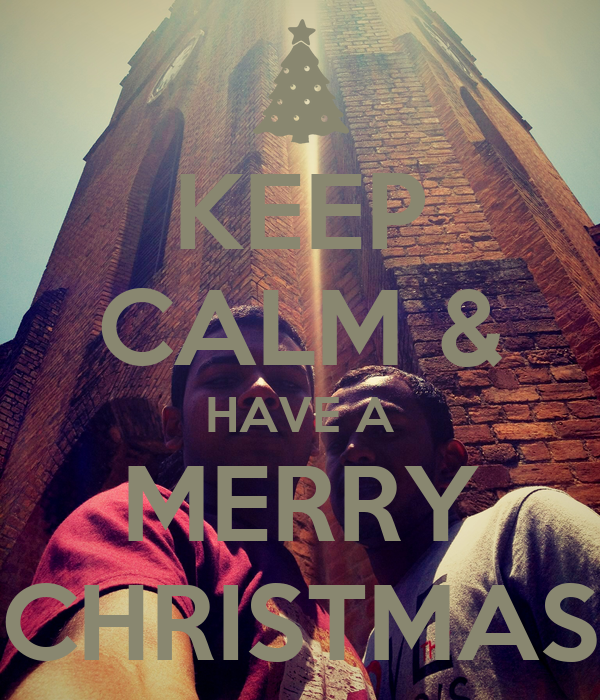 KEEP CALM & HAVE A MERRY CHRISTMAS
