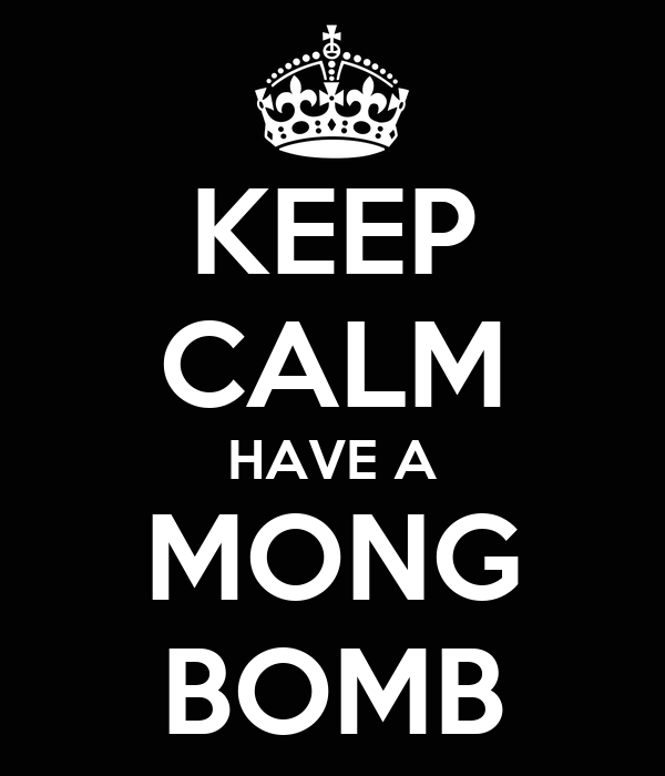 KEEP CALM HAVE A MONG BOMB
