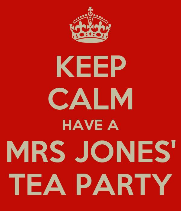 KEEP CALM HAVE A MRS JONES' TEA PARTY