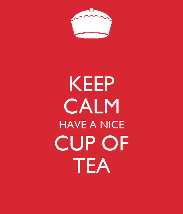 KEEP CALM HAVE A NICE CUP OF TEA
