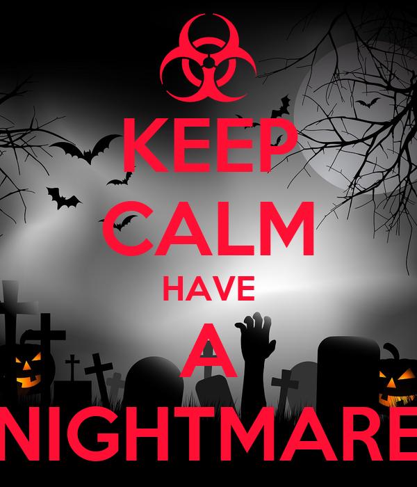 KEEP CALM HAVE A NIGHTMARE