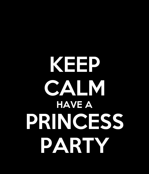 KEEP CALM HAVE A PRINCESS PARTY