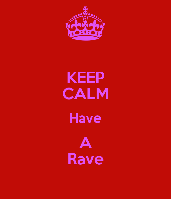 KEEP CALM Have A Rave