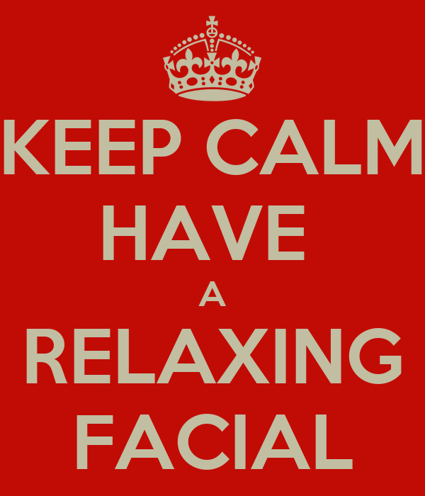 KEEP CALM HAVE  A RELAXING FACIAL