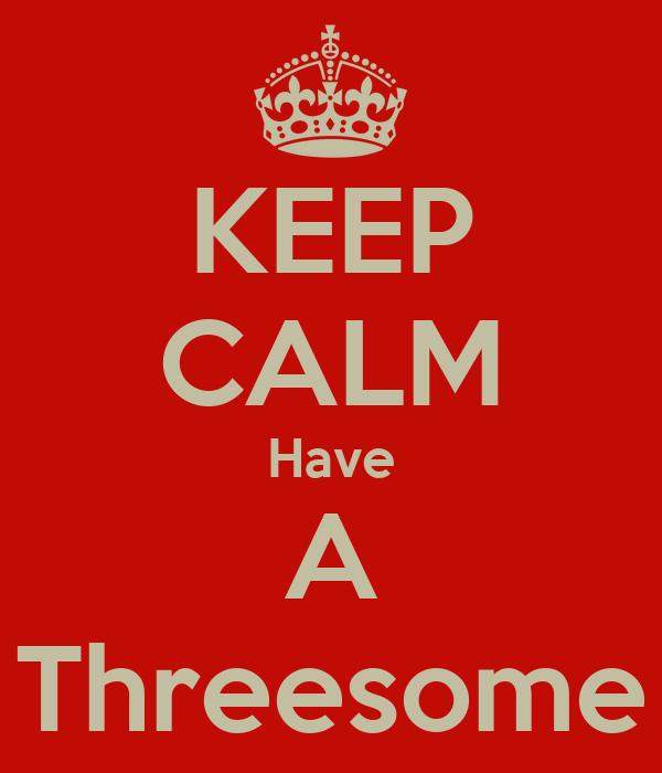 KEEP CALM Have A Threesome