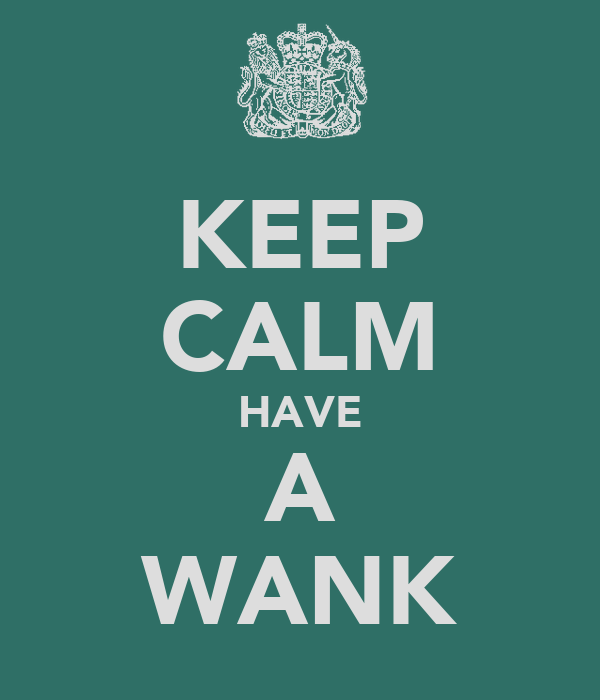 KEEP CALM HAVE A WANK