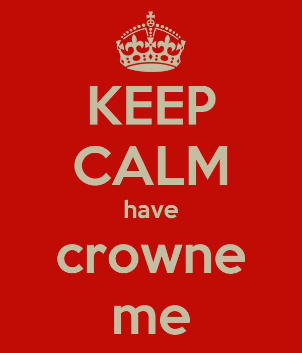 KEEP CALM have crowne me