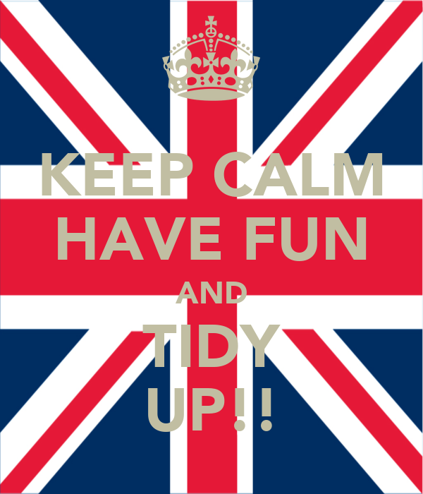 KEEP CALM HAVE FUN AND TIDY UP!!