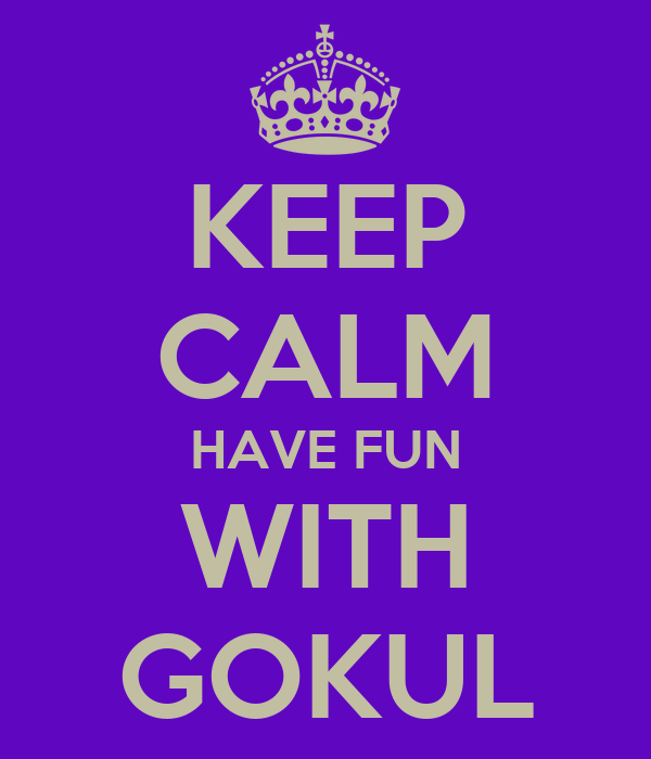 KEEP CALM HAVE FUN WITH GOKUL