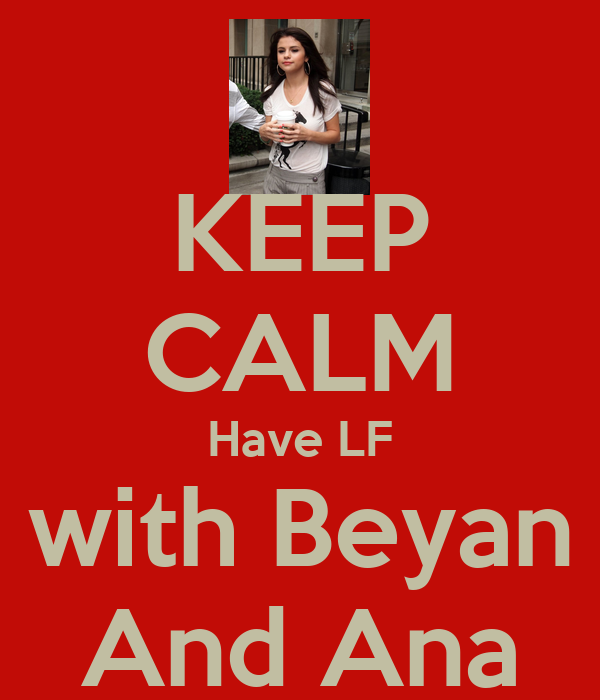 KEEP CALM Have LF with Beyan And Ana
