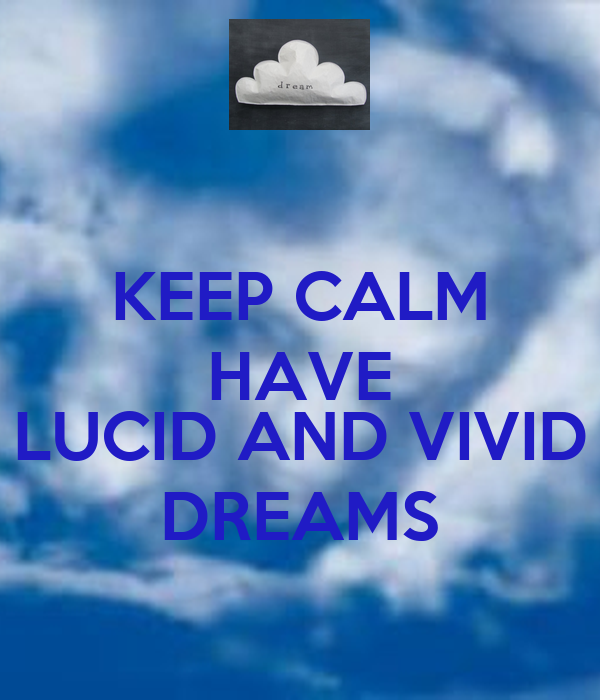 KEEP CALM HAVE  LUCID AND VIVID DREAMS