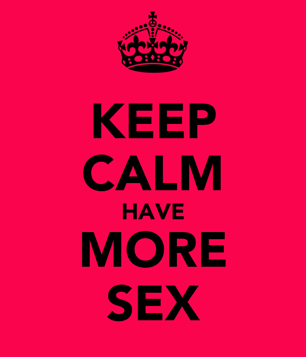KEEP CALM HAVE MORE SEX