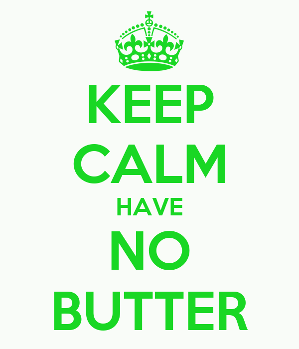 KEEP CALM HAVE NO BUTTER