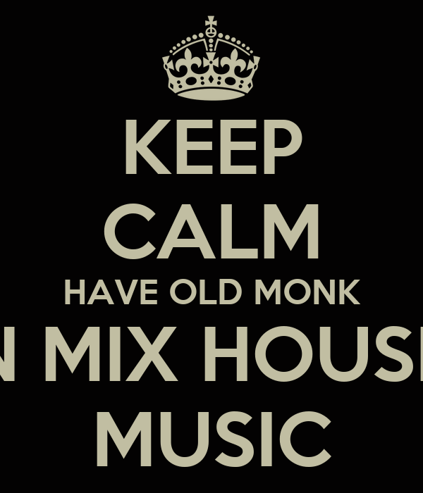 Keep calm have old monk n mix house music poster vedant for Old house music mix