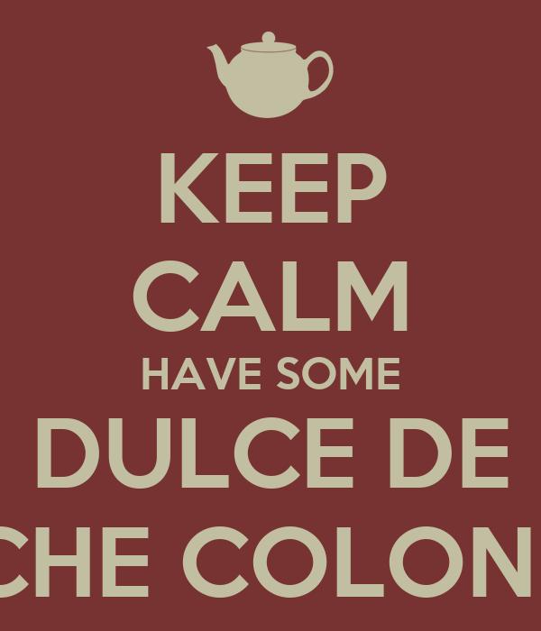 KEEP CALM HAVE SOME DULCE DE LECHE COLONIAL