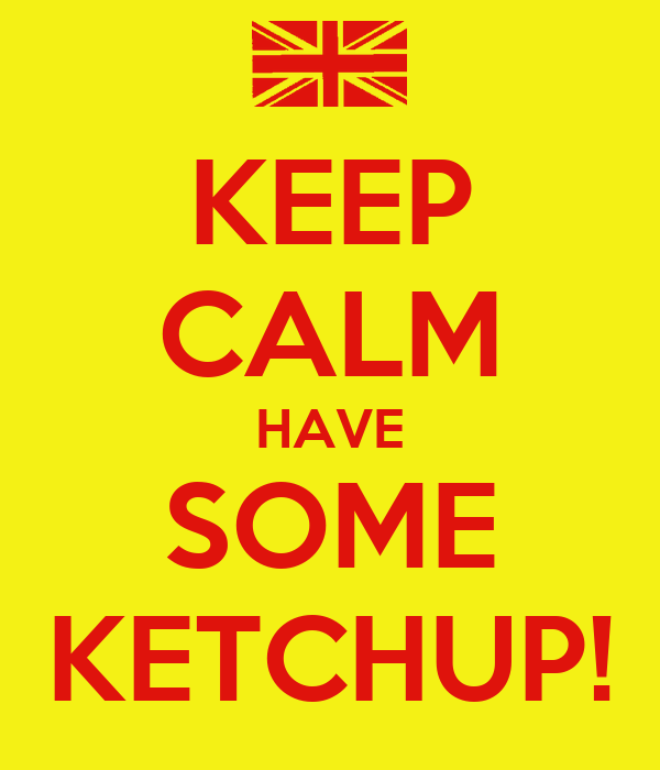 KEEP CALM HAVE SOME KETCHUP!