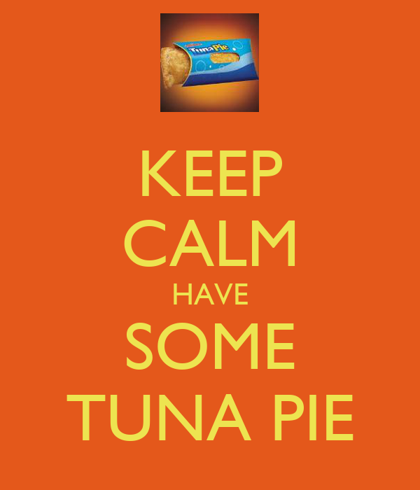 KEEP CALM HAVE SOME TUNA PIE