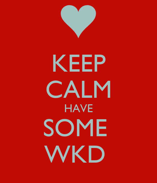 KEEP CALM HAVE SOME  WKD