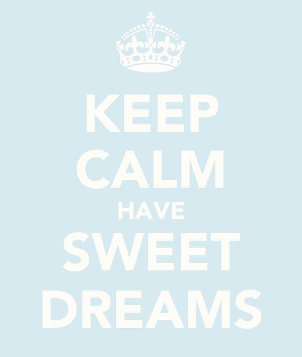 KEEP CALM HAVE SWEET DREAMS