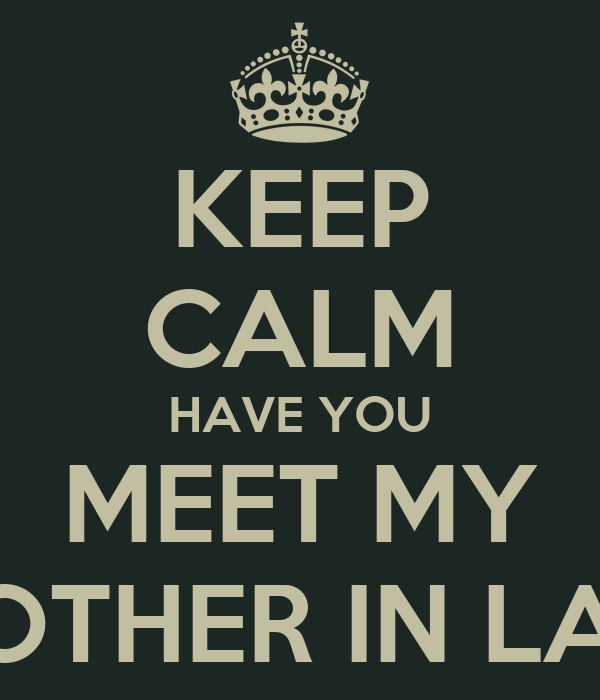 KEEP CALM HAVE YOU MEET MY MOTHER IN LAW