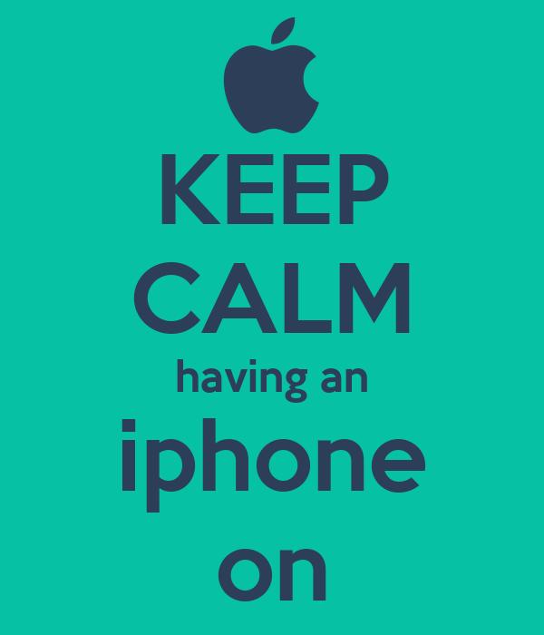 KEEP CALM having an iphone on