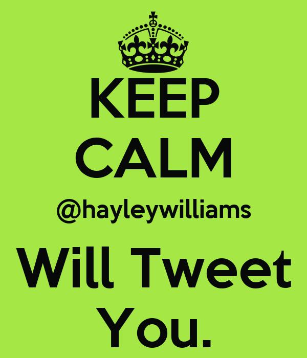 KEEP CALM @hayleywilliams Will Tweet You.