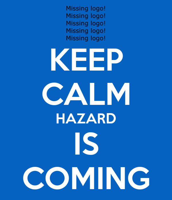 KEEP CALM HAZARD IS COMING